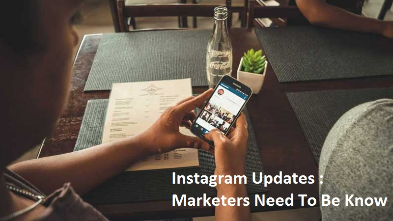 What Instagram Updates Marketers Need To Be Conversant