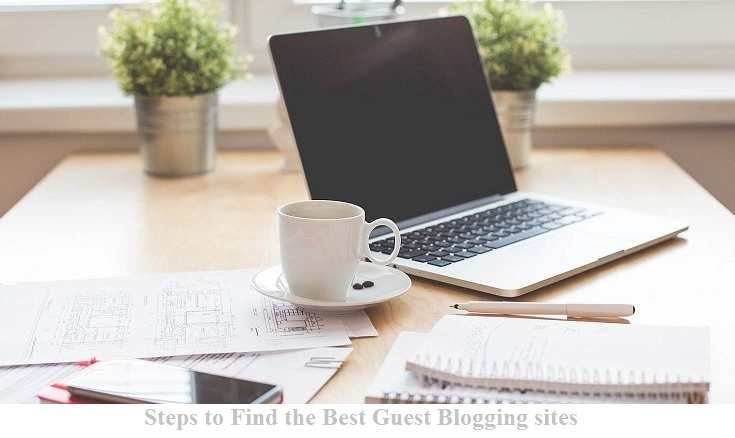 Steps to Find the Best Guest Blogging sites