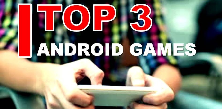 Top Three Android Games
