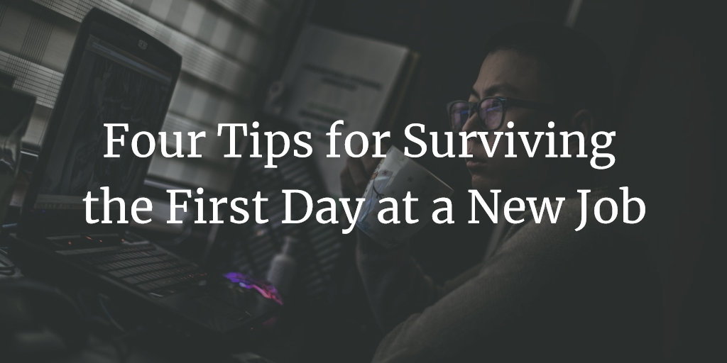 Four Tips For Surviving The First Day At A New Job