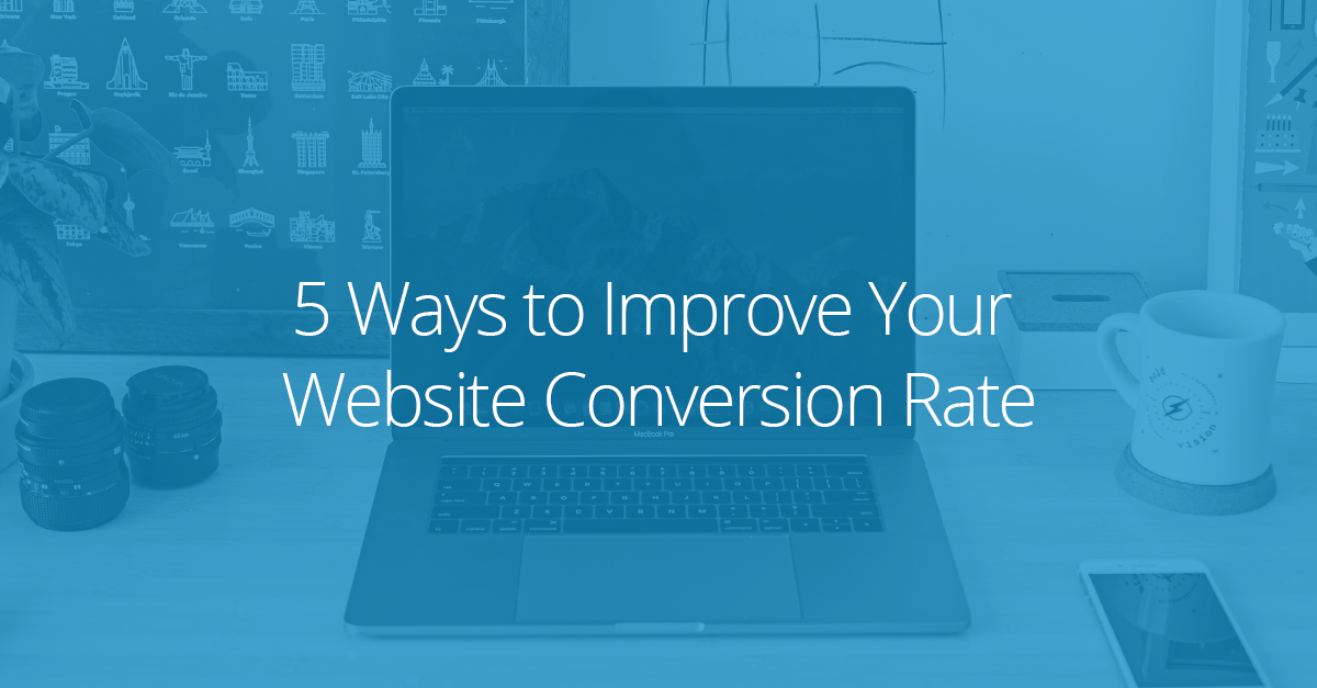 5 Ways To Help Improve The Conversion Rate Of Your Website