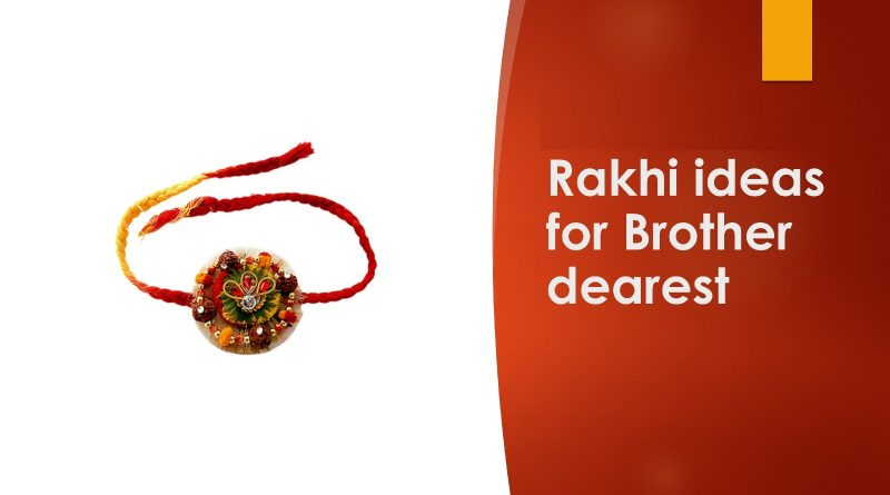 Rakhi Ideas for your Dearest Brother