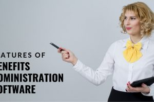 5 Important Features Of a Benefits Administration Software