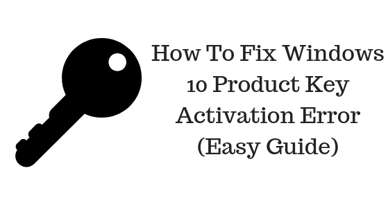 How To Fix Windows 10 Product Key Activation Error (Easy Guide)