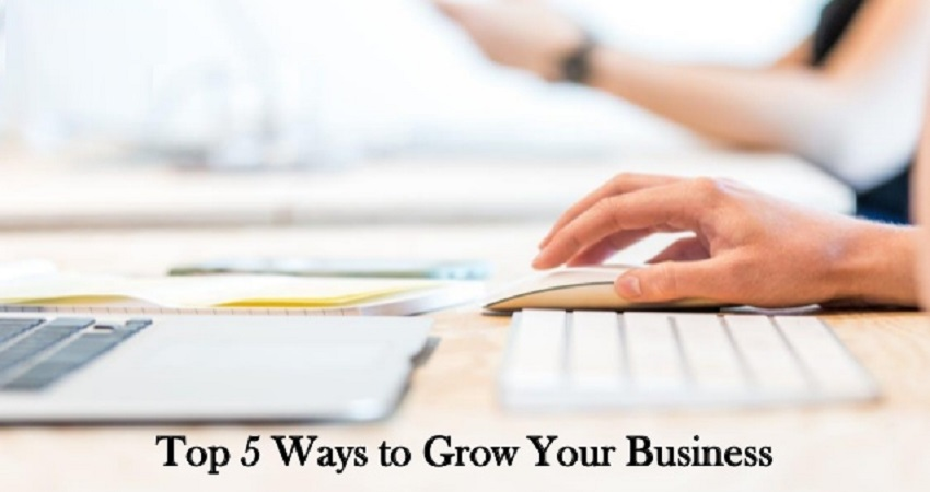Top 5 Ways To Grow Your Business