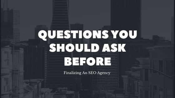 Questions You Should Ask Before Finalizing An SEO Agency