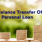 All You Need To Know About Personal Loan Balance Transfer