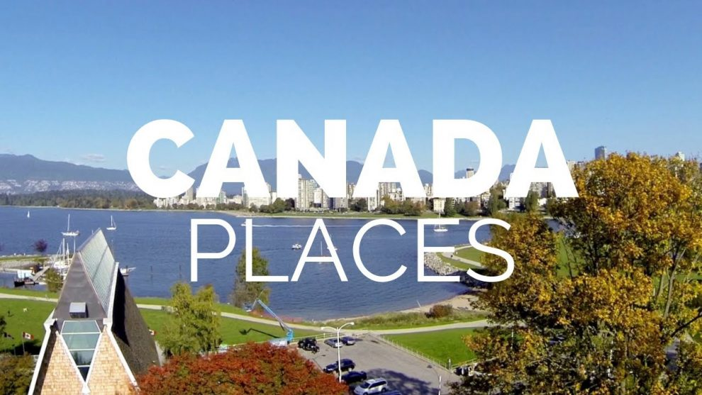 Best Places To Explore On Your Canada Vacation