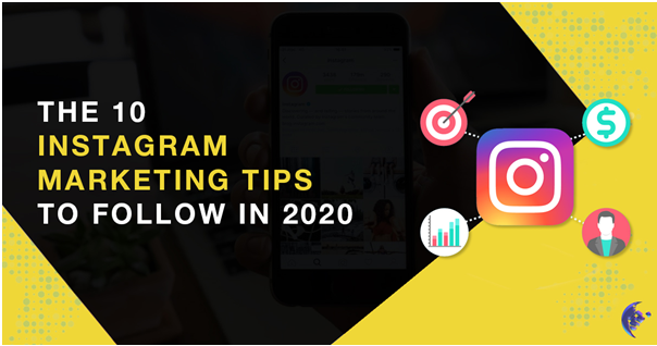 The 10 Instagram Marketing Tips To Follow In 2020