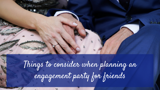 things to consider when planning an engagement party for friends