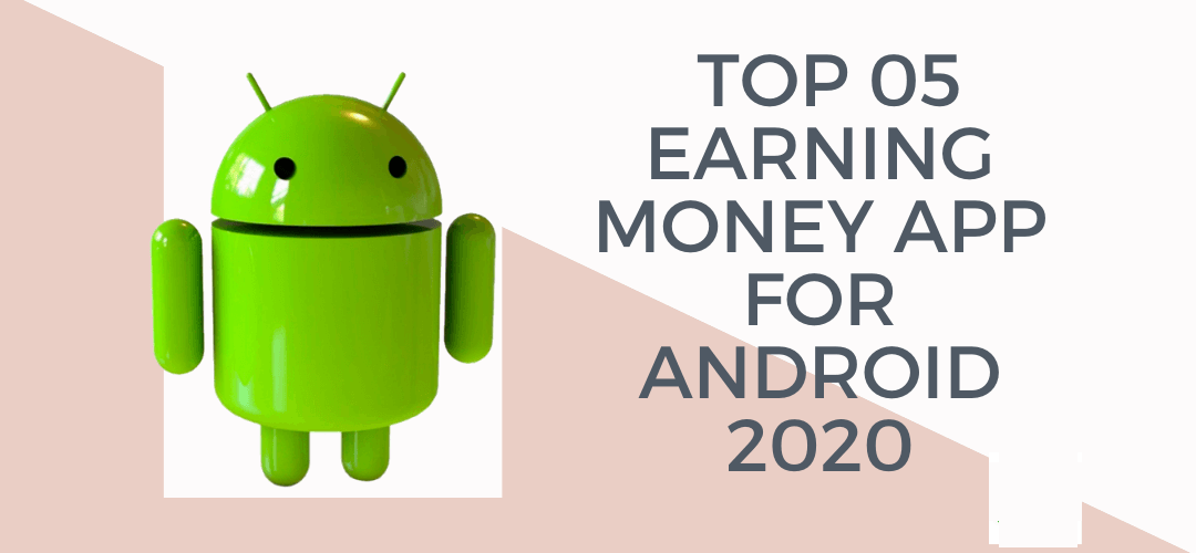 5 Best Apps That Make Money On Android In 2020
