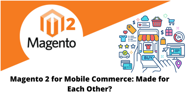 Magento 2 For Mobile Commerce: Made For Each Other