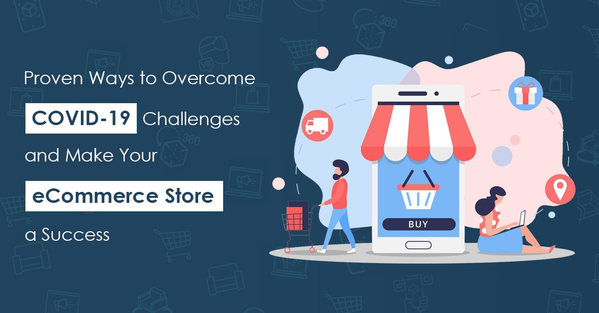 Proven Ways to Overcome COVID-19 Challenges and Make Your eCommerce Store a Success