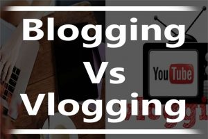 Blogging Vs Vlogging -What You Really Need to Know About