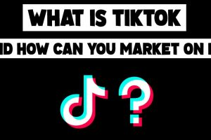 What Is TikTok And How Can You Market On It