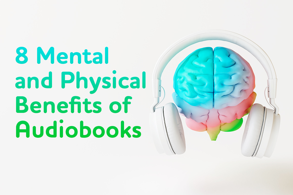 8 Mental and Physical Benefits of Audio Books