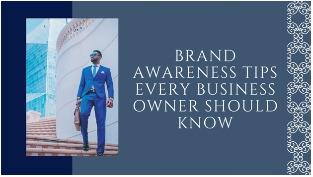 Brand Awareness Tips every Business