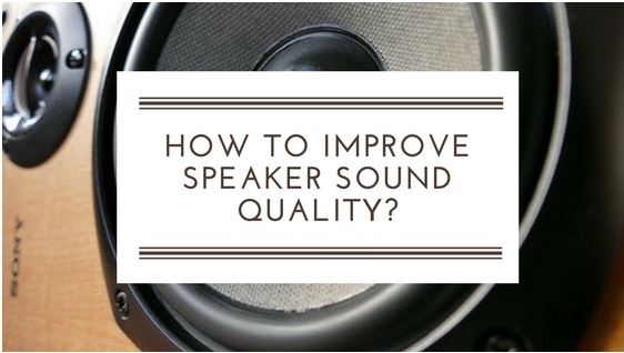 Improving your Speaker Sound Quality