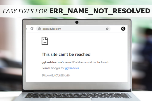 6 Ways To Resolve Err_Name_Not_Resolved In Chrome