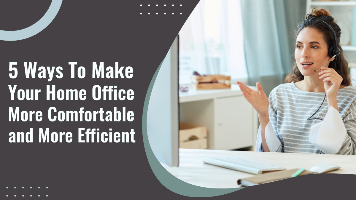 5-Ways-To-Make-Your-Home-Office-More-Comfortable-and-More-Efficient