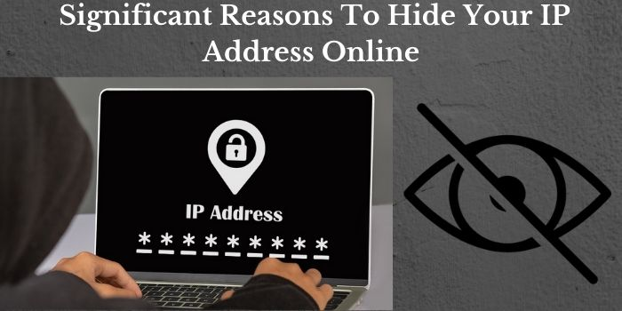 Significant Reasons To Hide Your IP Address Online