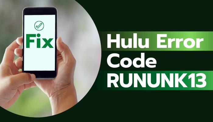 Fix Hulu RUNUNK13 Error Code