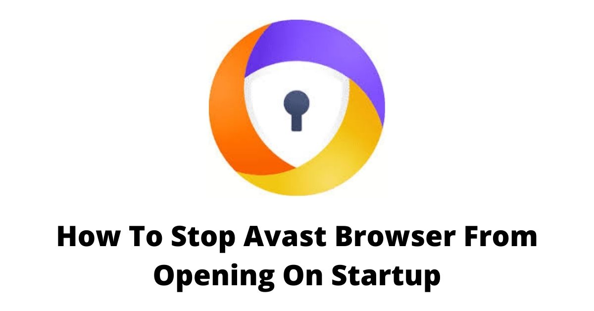 Stop Avast Browser from Opening on Startup