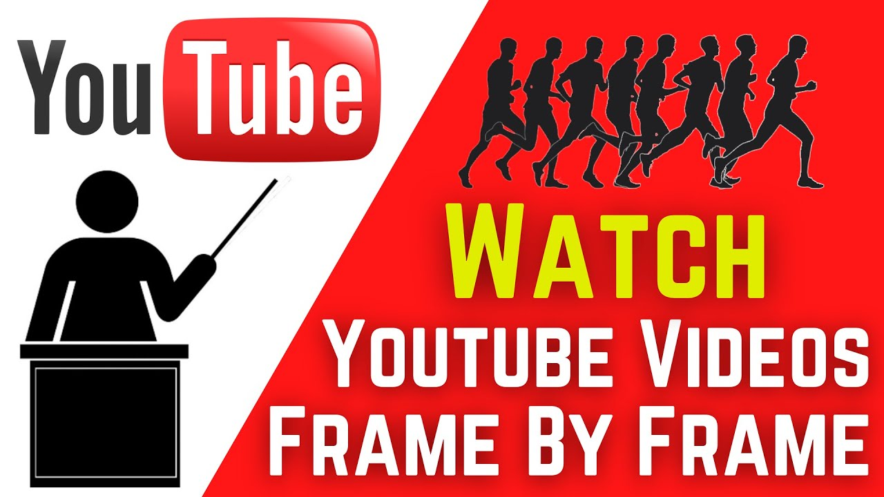 Watch Videos on YouTube Frame by Frame