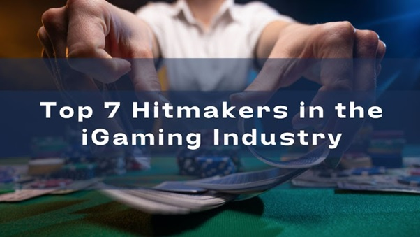 Top 7 Hitmakers in the iGaming Industry