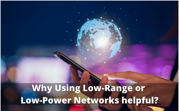Why Using Low-Range or Low-Power Networks Helpful